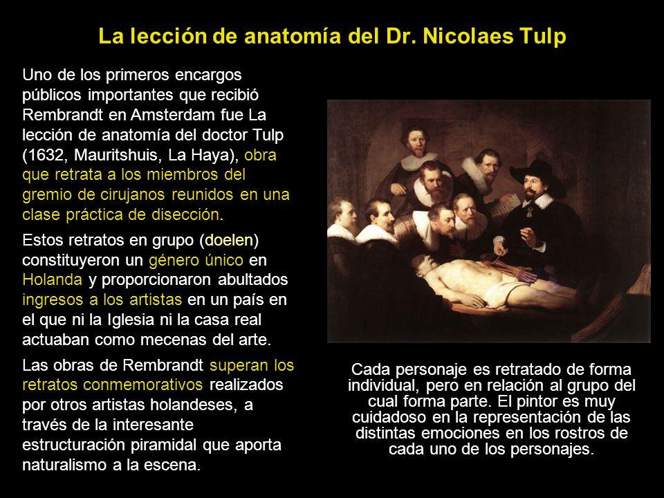 La lección de anatomía del Dr. Nicolaes Tulp Cada personaje es retratado de forma individual, pero en relación al grupo del cual forma parte. El pinto