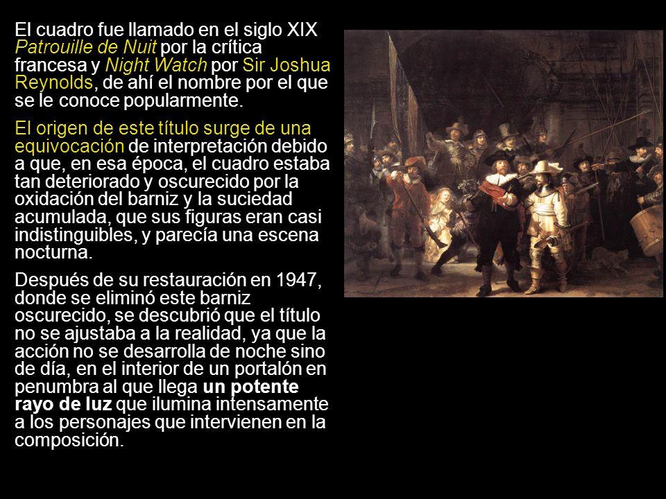 El cuadro fue llamado en el siglo XIX Patrouille de Nuit por la crítica francesa y Night Watch por Sir Joshua Reynolds, de ahí el nombre por el que se