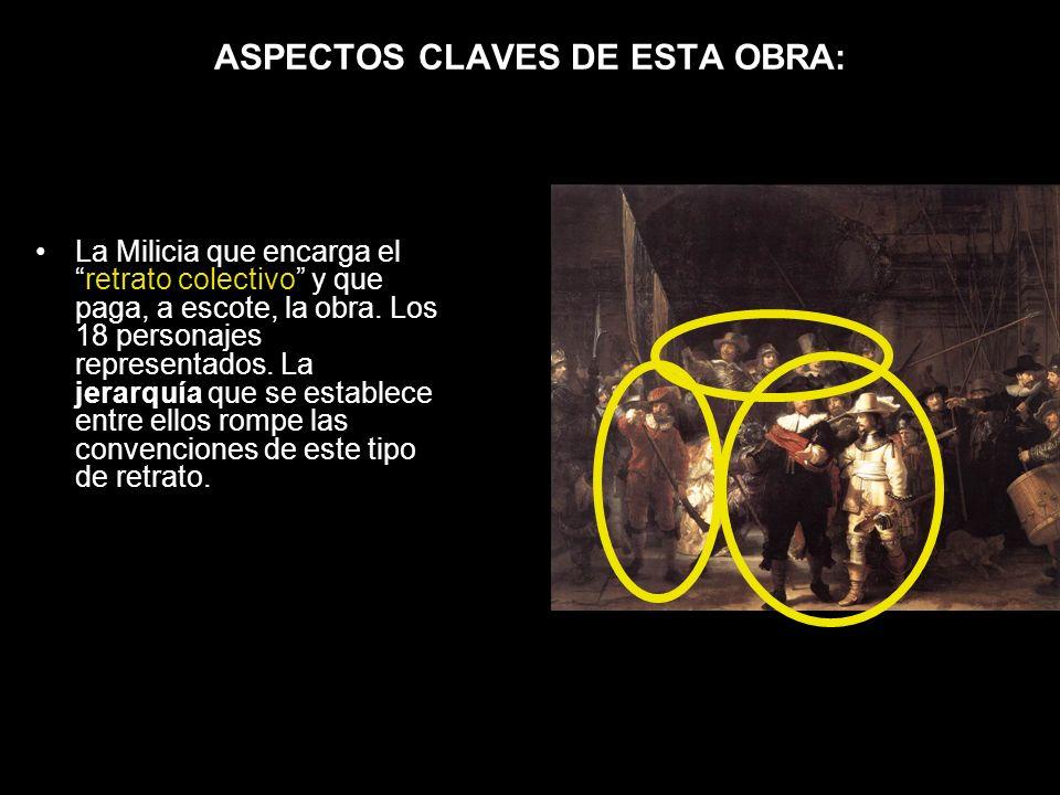 ASPECTOS CLAVES DE ESTA OBRA: La Milicia que encarga elretrato colectivo y que paga, a escote, la obra. Los 18 personajes representados. La jerarquía