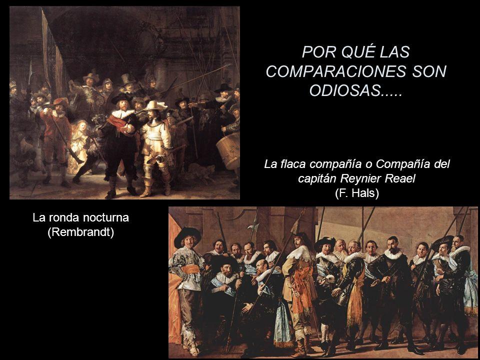 POR QUÉ LAS COMPARACIONES SON ODIOSAS..... La flaca compañía o Compañía del capitán Reynier Reael (F. Hals) La ronda nocturna (Rembrandt)