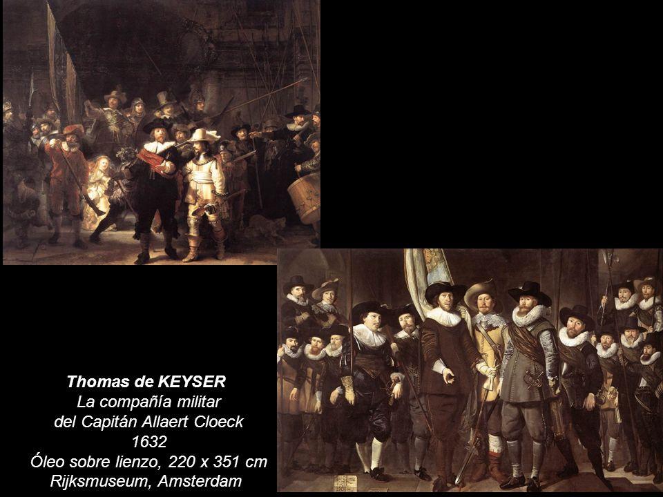 Thomas de KEYSER La compañía militar del Capitán Allaert Cloeck 1632 Óleo sobre lienzo, 220 x 351 cm Rijksmuseum, Amsterdam