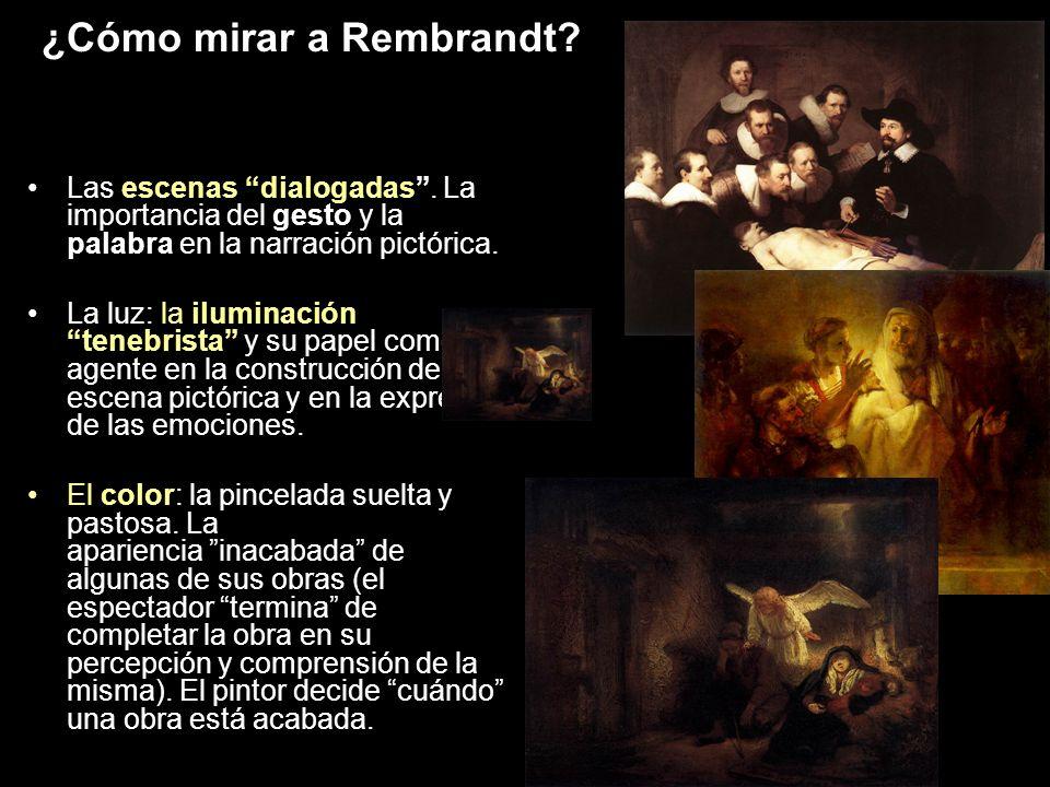 ¿Cómo mirar a Rembrandt? Las escenas dialogadas. La importancia del gesto y la palabra en la narración pictórica. La luz: la iluminacióntenebrista y s