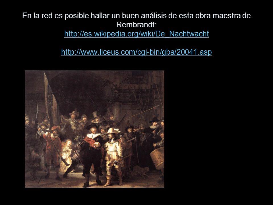 En la red es posible hallar un buen análisis de esta obra maestra de Rembrandt: http://es.wikipedia.org/wiki/De_Nachtwacht http://www.liceus.com/cgi-b