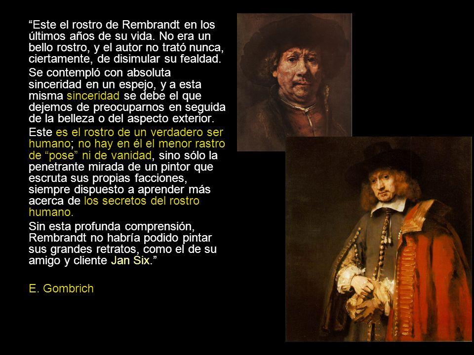 Este el rostro de Rembrandt en los últimos años de su vida. No era un bello rostro, y el autor no trató nunca, ciertamente, de disimular su fealdad. S