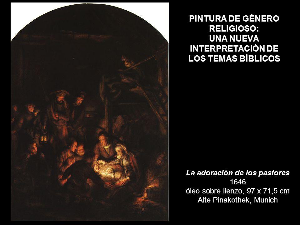 PINTURA DE GÉNERO RELIGIOSO: UNA NUEVA INTERPRETACIÓN DE LOS TEMAS BÍBLICOS La adoración de los pastores 1646 óleo sobre lienzo, 97 x 71,5 cm Alte Pin