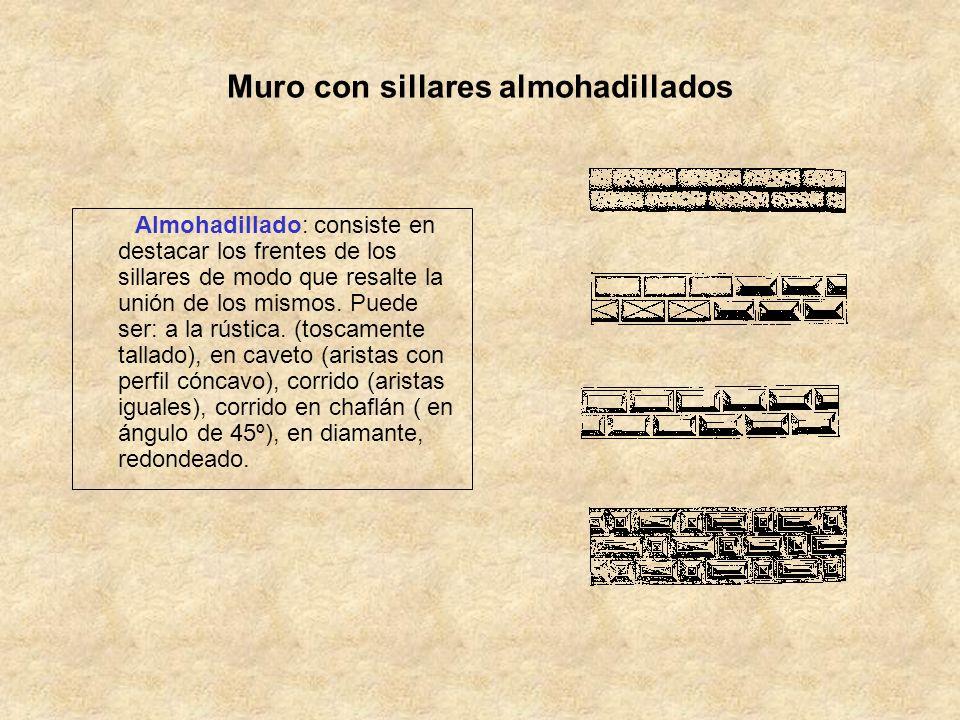 Muro con sillares almohadillados Almohadillado: consiste en destacar los frentes de los sillares de modo que resalte la unión de los mismos. Puede ser
