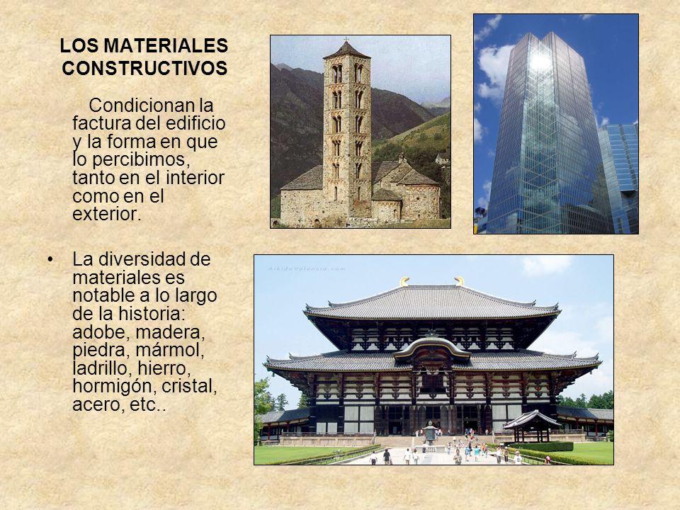 LOS MATERIALES CONSTRUCTIVOS Condicionan la factura del edificio y la forma en que lo percibimos, tanto en el interior como en el exterior. La diversi