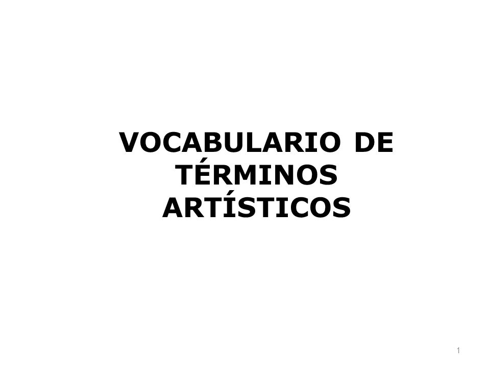 1 VOCABULARIO DE TÉRMINOS ARTÍSTICOS