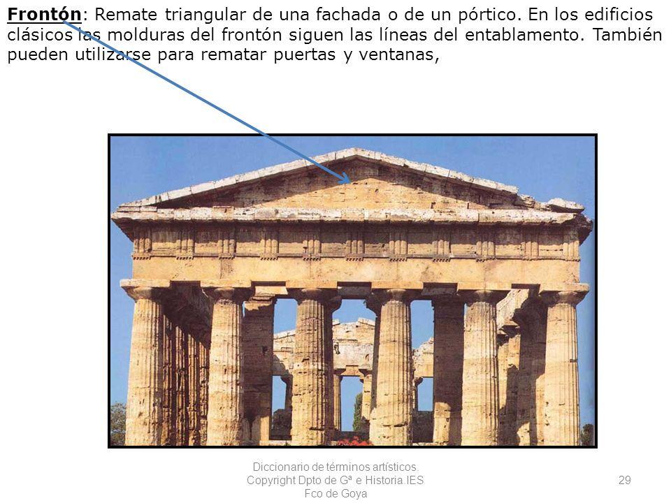 Frontón: Remate triangular de una fachada o de un pórtico. En los edificios clásicos las molduras del frontón siguen las líneas del entablamento. Tamb