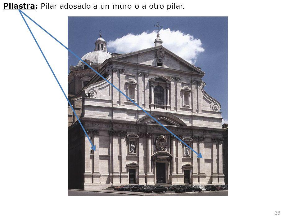 36 Pilastra: Pilar adosado a un muro o a otro pilar.
