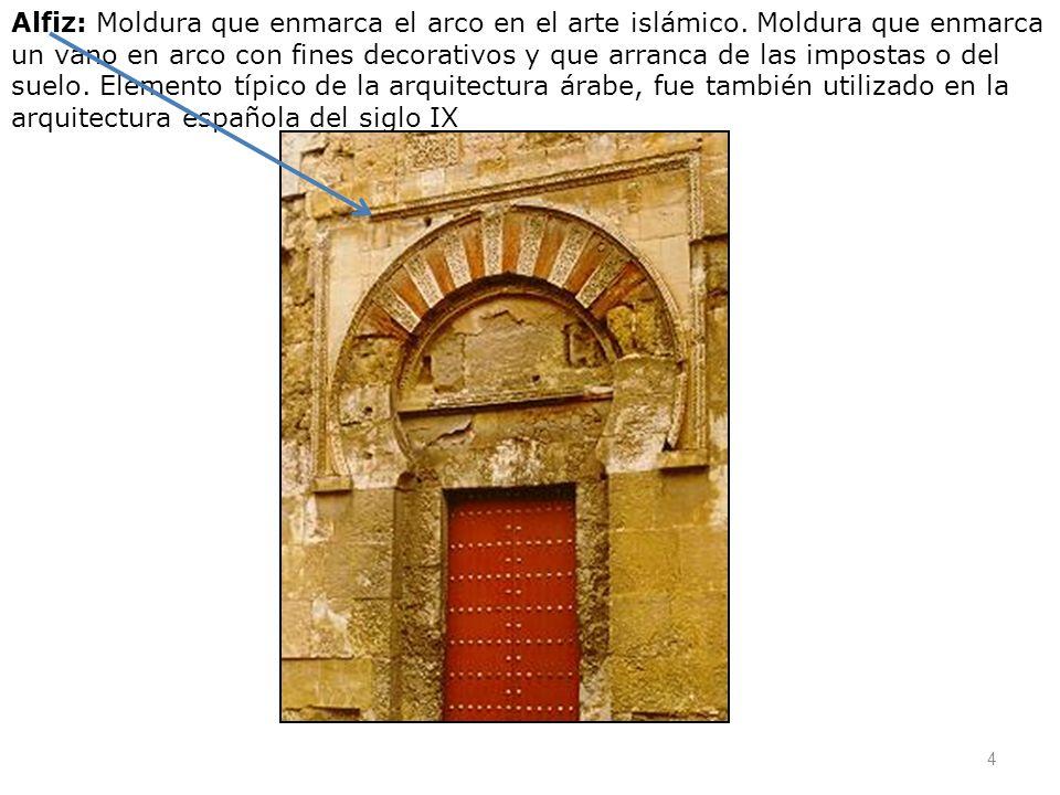 Alfiz: Moldura que enmarca el arco en el arte islámico. Moldura que enmarca un vano en arco con fines decorativos y que arranca de las impostas o del