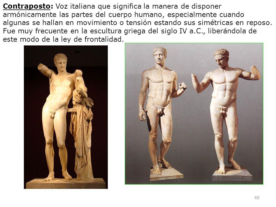 48 Contraposto: Voz italiana que significa la manera de disponer armónicamente las partes del cuerpo humano, especialmente cuando algunas se hallan en