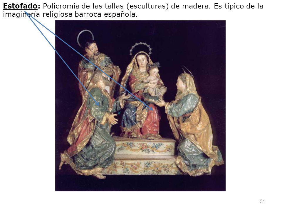51 Estofado: Policromía de las tallas (esculturas) de madera. Es típico de la imaginería religiosa barroca española.