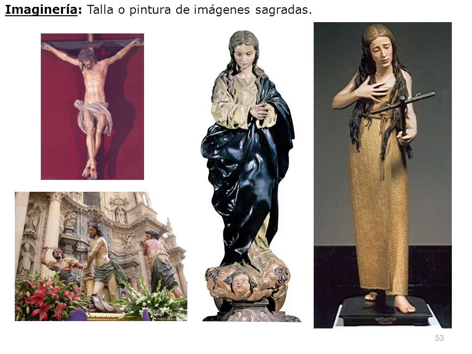 53 Imaginería: Talla o pintura de imágenes sagradas.