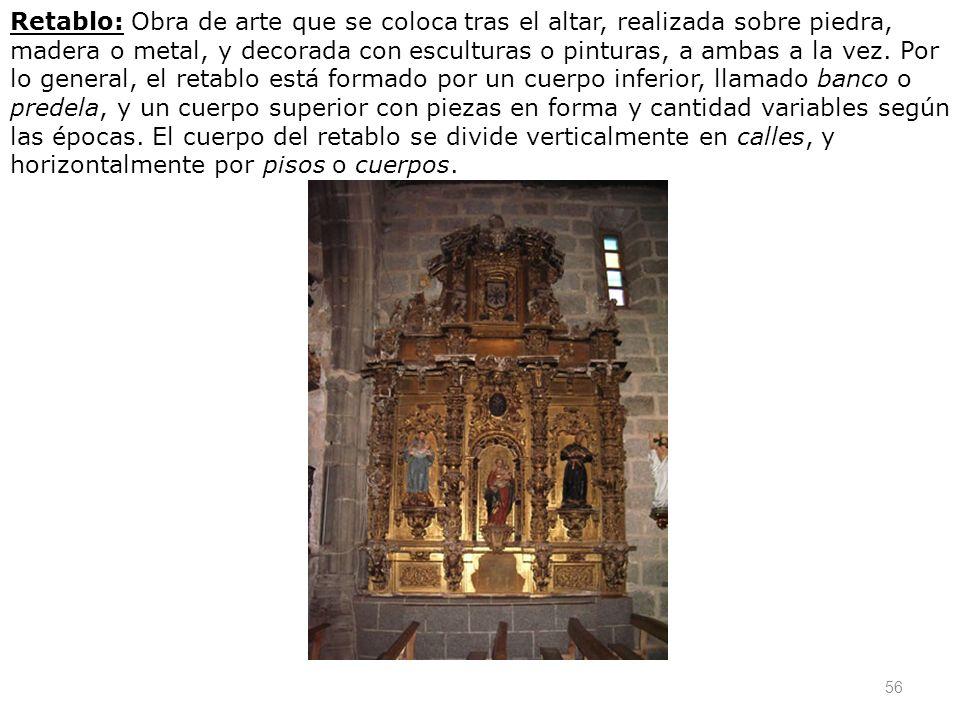 56 Retablo: Obra de arte que se coloca tras el altar, realizada sobre piedra, madera o metal, y decorada con esculturas o pinturas, a ambas a la vez.