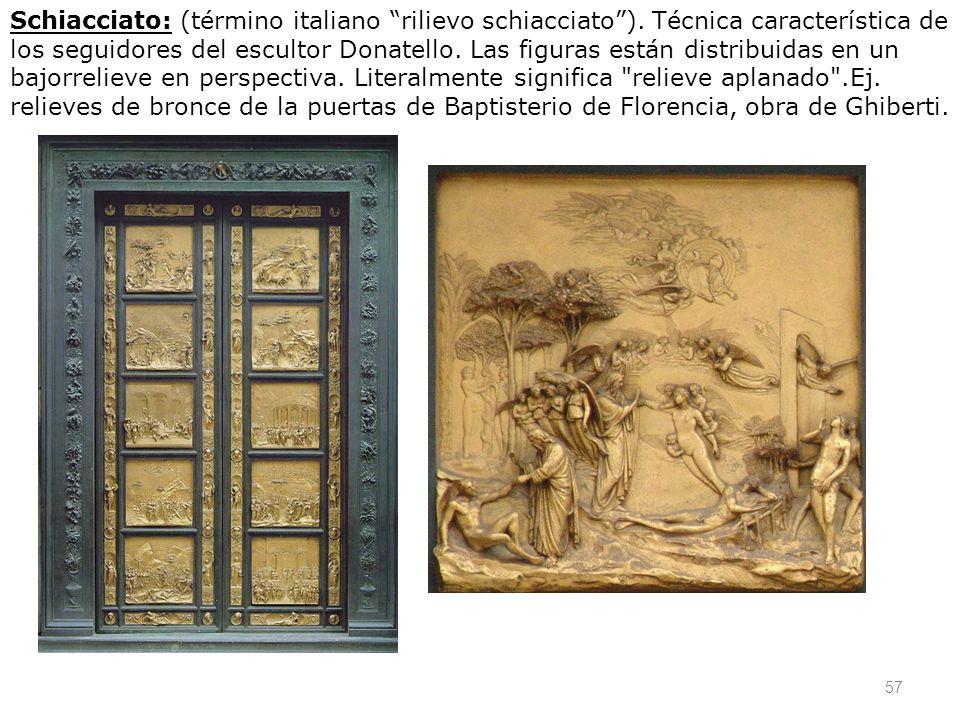 57 Schiacciato: (término italiano rilievo schiacciato). Técnica característica de los seguidores del escultor Donatello. Las figuras están distribuida