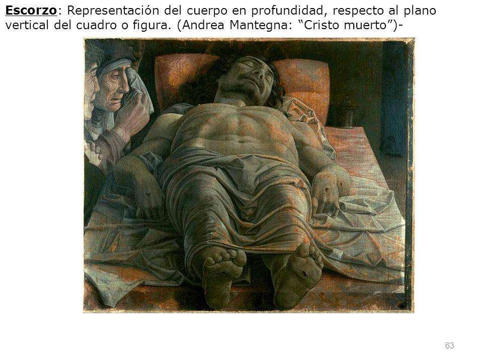 63 Escorzo: Representación del cuerpo en profundidad, respecto al plano vertical del cuadro o figura. (Andrea Mantegna: Cristo muerto)-