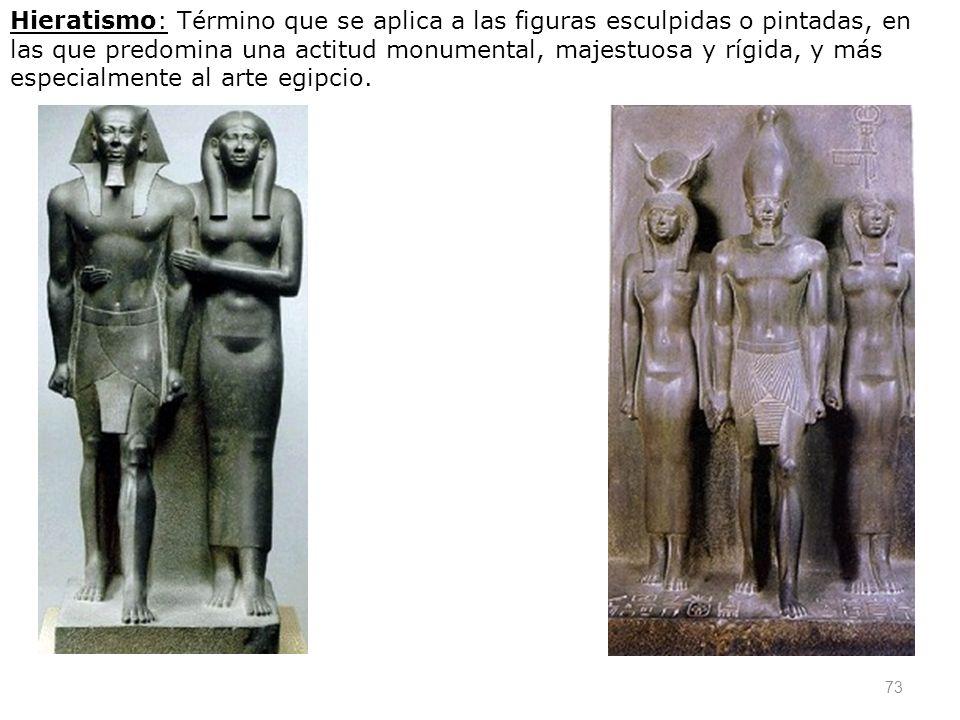 73 Hieratismo: Término que se aplica a las figuras esculpidas o pintadas, en las que predomina una actitud monumental, majestuosa y rígida, y más espe