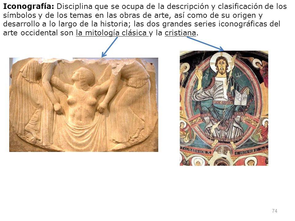74 Iconografía: Disciplina que se ocupa de la descripción y clasificación de los símbolos y de los temas en las obras de arte, así como de su origen y
