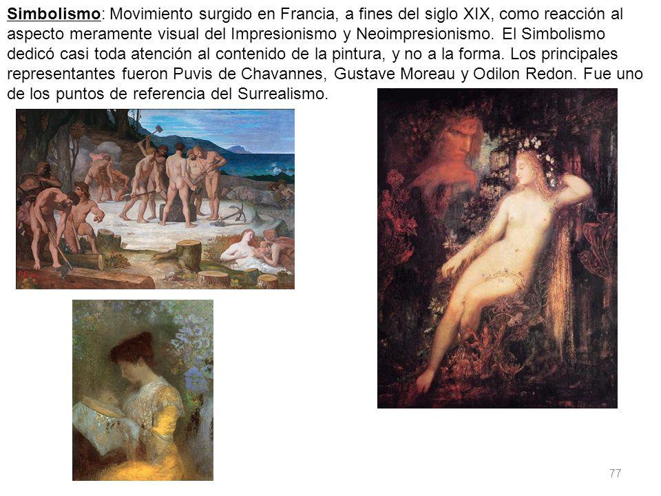 77 Simbolismo: Movimiento surgido en Francia, a fines del siglo XIX, como reacción al aspecto meramente visual del Impresionismo y Neoimpresionismo. E