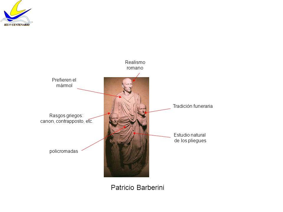Patricio Barberini Realismo romano Tradición funeraria Rasgos griegos: canon, contrapposto, etc. Estudio natural de los pliegues Prefieren el mármol p