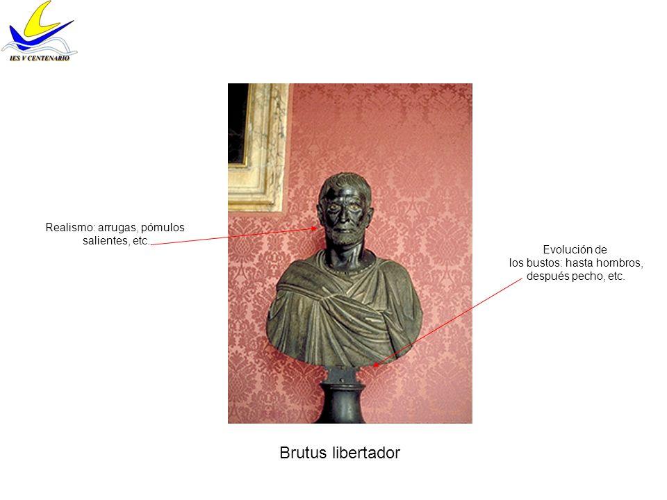 Brutus libertador Evolución de los bustos: hasta hombros, después pecho, etc. Realismo: arrugas, pómulos salientes, etc.