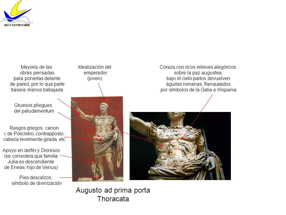 Augusto ad prima porta Thoracata Idealización del emperador (joven) Rasgos griegos: canon ( de Policleto), contrapposto, cabeza levemente girada, etc.