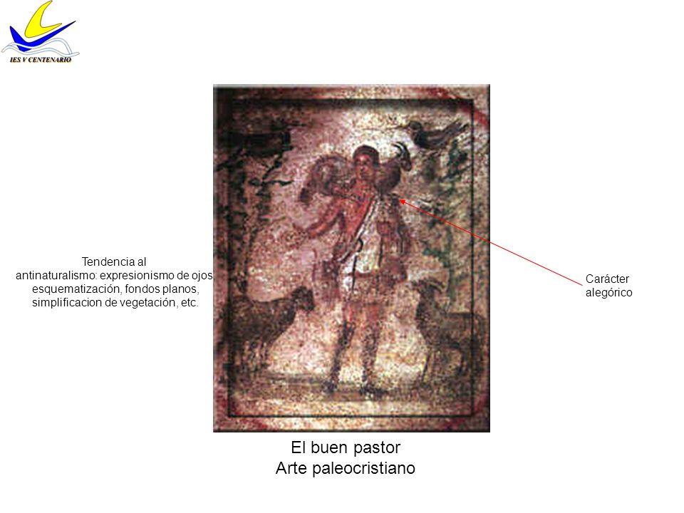 El buen pastor Arte paleocristiano Carácter alegórico Tendencia al antinaturalismo: expresionismo de ojos, esquematización, fondos planos, simplificac