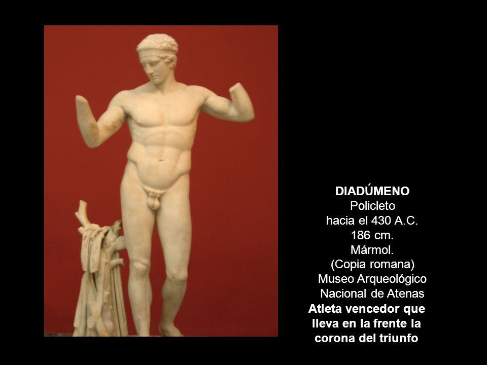 DIADÚMENO Policleto hacia el 430 A.C. 186 cm. Mármol. (Copia romana) Museo Arqueológico Nacional de Atenas Atleta vencedor que lleva en la frente la c