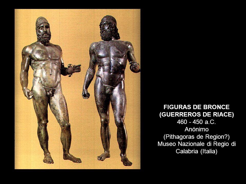 FIGURAS DE BRONCE (GUERREROS DE RIACE) 460 - 450 a.C. Anónimo (Pithagoras de Region?) Museo Nazionale di Regio di Calabria (Italia)