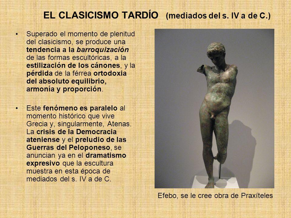 EL CLASICISMO TARDÍO (mediados del s. IV a de C.) Superado el momento de plenitud del clasicismo, se produce una tendencia a la barroquización de las