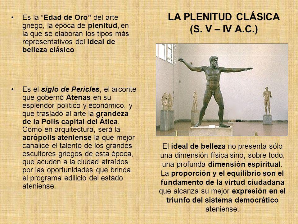 LA PLENITUD CLÁSICA (S. V – IV A.C.) Es la Edad de Oro del arte griego, la época de plenitud, en la que se elaboran los tipos más representativos del
