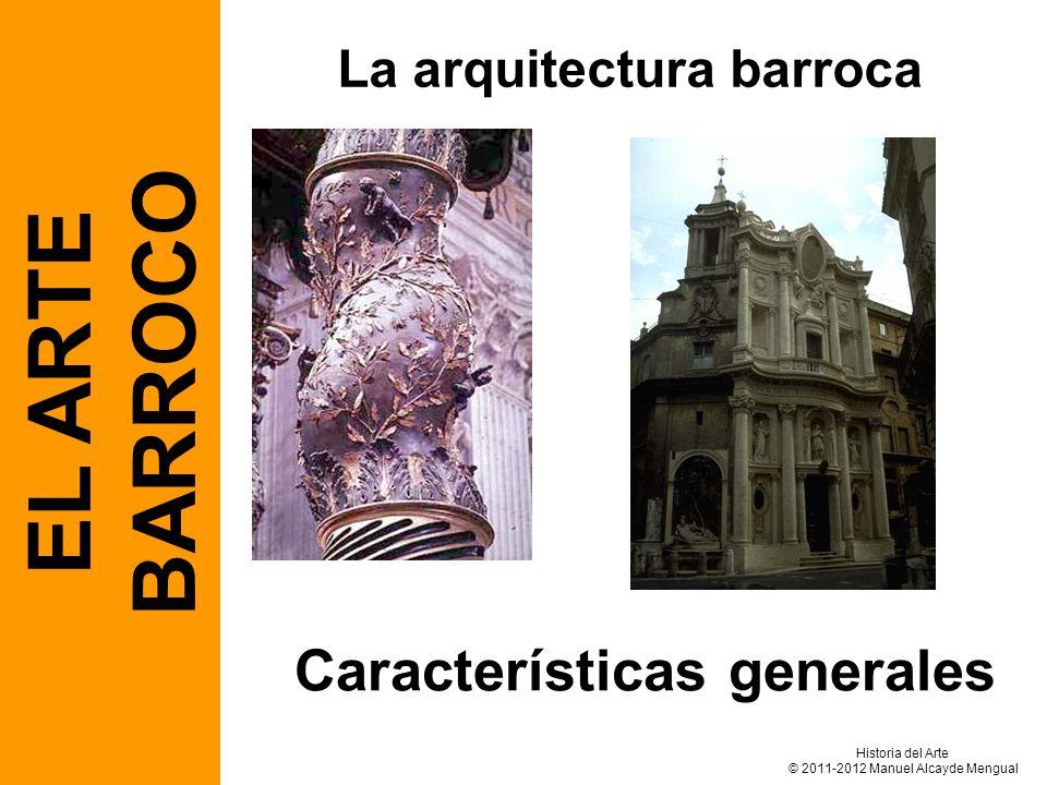 La arquitectura barroca EL ARTE BARROCO Características generales Historia del Arte © 2011-2012 Manuel Alcayde Mengual