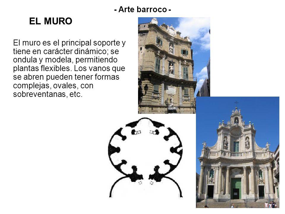 EL MURO - Arte barroco - El muro es el principal soporte y tiene en carácter dinámico; se ondula y modela, permitiendo plantas flexibles. Los vanos qu