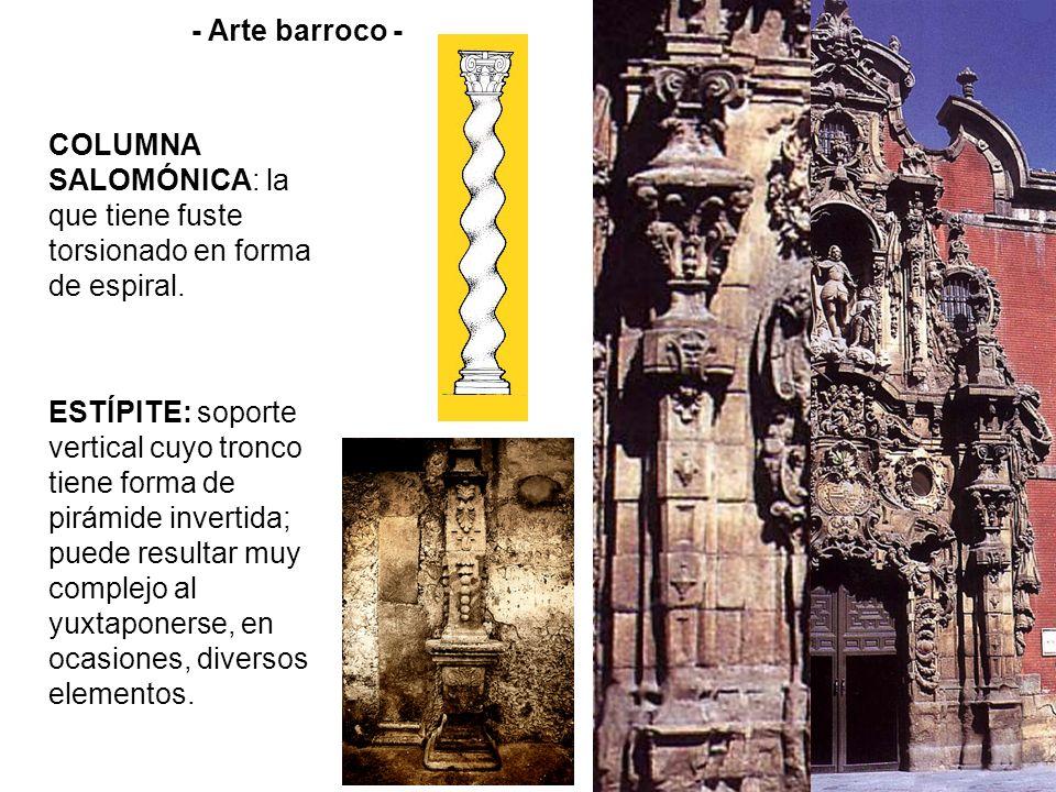- Arte barroco - COLUMNA SALOMÓNICA: la que tiene fuste torsionado en forma de espiral. ESTÍPITE: soporte vertical cuyo tronco tiene forma de pirámide