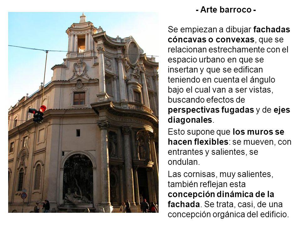 - Arte barroco - Se empiezan a dibujar fachadas cóncavas o convexas, que se relacionan estrechamente con el espacio urbano en que se insertan y que se