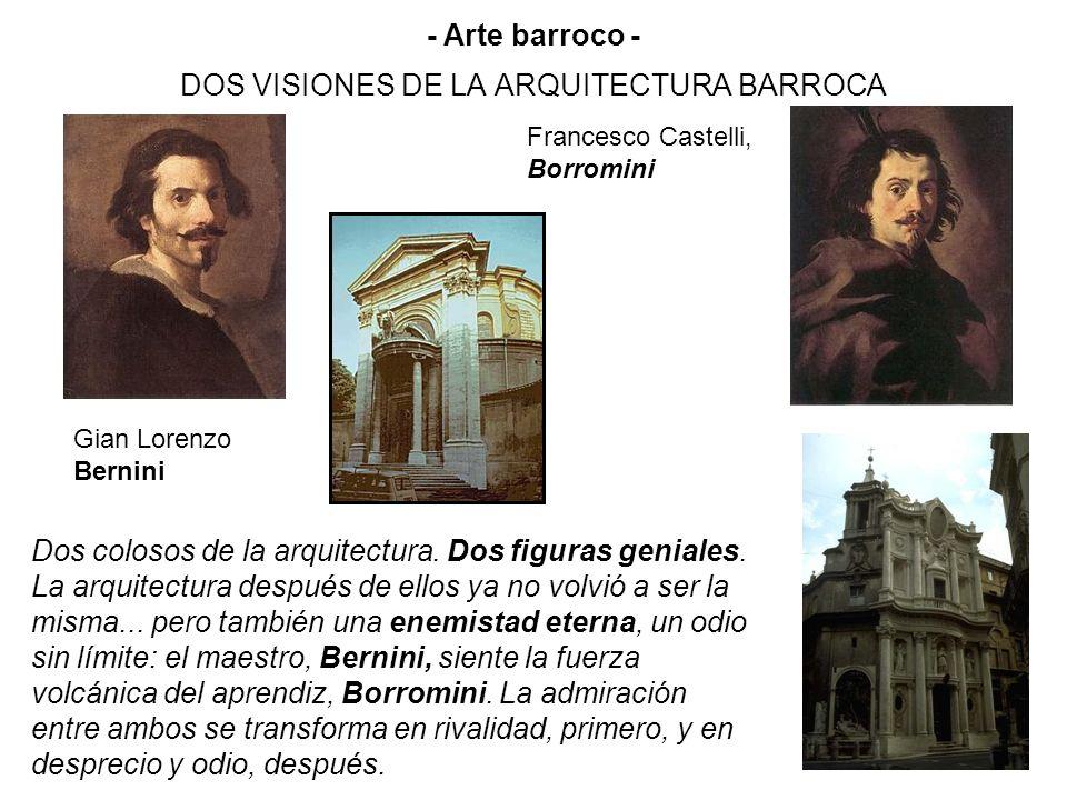 DOS VISIONES DE LA ARQUITECTURA BARROCA Gian Lorenzo Bernini Francesco Castelli, Borromini Dos colosos de la arquitectura. Dos figuras geniales. La ar