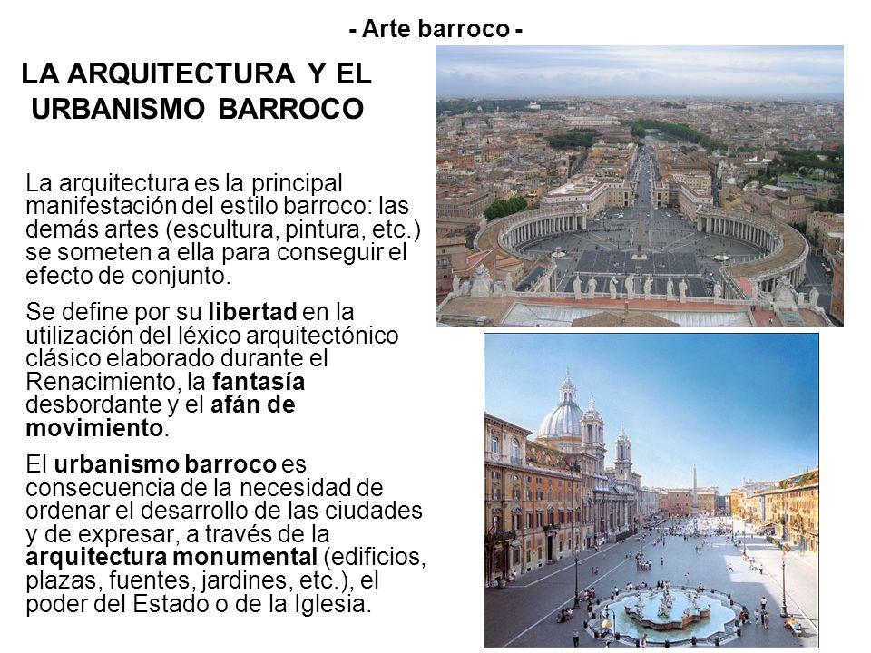 LA ARQUITECTURA Y EL URBANISMO BARROCO La arquitectura es la principal manifestación del estilo barroco: las demás artes (escultura, pintura, etc.) se