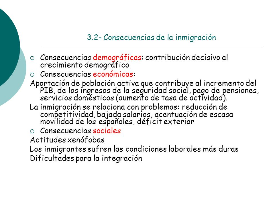 3.2- Consecuencias de la inmigración Consecuencias demográficas: contribución decisivo al crecimiento demográfico Consecuencias económicas: Aportación