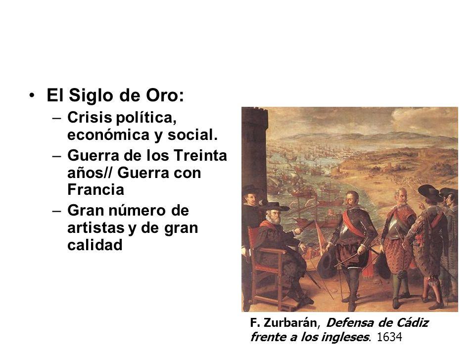 El Siglo de Oro: –Crisis política, económica y social. –Guerra de los Treinta años// Guerra con Francia –Gran número de artistas y de gran calidad F.