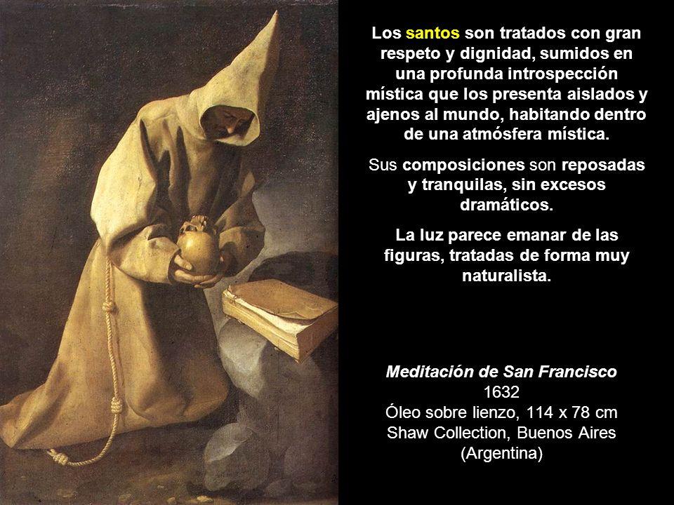 Meditación de San Francisco 1632 Óleo sobre lienzo, 114 x 78 cm Shaw Collection, Buenos Aires (Argentina) Los santos son tratados con gran respeto y d