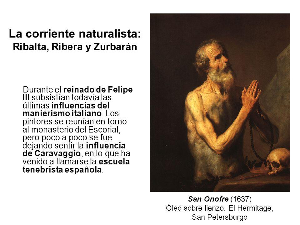 La corriente naturalista: Ribalta, Ribera y Zurbarán Durante el reinado de Felipe III subsistían todavía las últimas influencias del manierismo italia