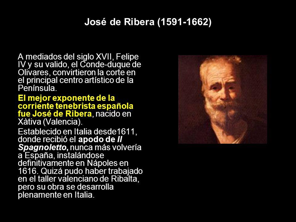 José de Ribera (1591-1662) A mediados del siglo XVII, Felipe IV y su valido, el Conde-duque de Olivares, convirtieron la corte en el principal centro