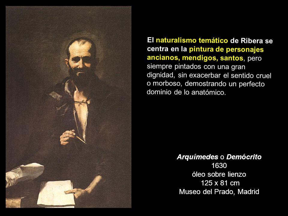 Arquímedes o Demócrito 1630 óleo sobre lienzo 125 x 81 cm Museo del Prado, Madrid El naturalismo temático de Ribera se centra en la pintura de persona