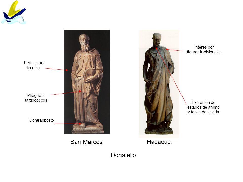 San MarcosHabacuc. Donatello Perfección técnica Interés por figuras individuales Expresión de estados de ánimo y fases de la vida Contrapposto Pliegue
