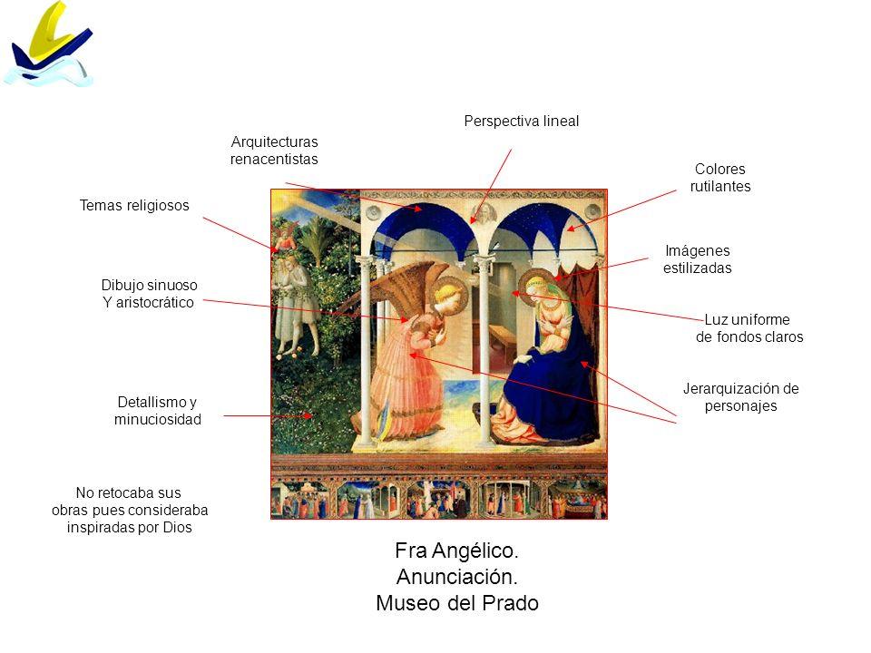 Fra Angélico. Anunciación. Museo del Prado Detallismo y minuciosidad Colores rutilantes Luz uniforme de fondos claros Imágenes estilizadas Dibujo sinu