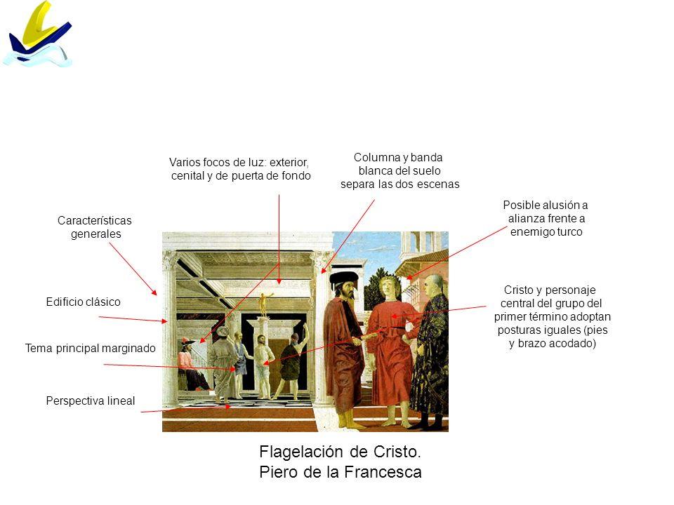 Flagelación de Cristo. Piero de la Francesca Tema principal marginado Características generales Varios focos de luz: exterior, cenital y de puerta de