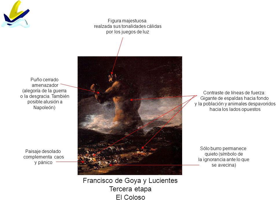 Francisco de Goya y Lucientes Tercera etapa El Coloso Figura majestuosa realzada sus tonalidades cálidas por los juegos de luz Puño cerrado amenazador