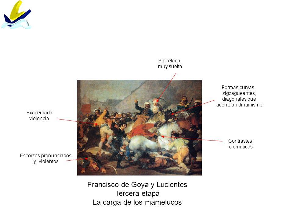 Francisco de Goya y Lucientes Tercera etapa La carga de los mamelucos Escorzos pronunciados y violentos Contrastes cromáticos Pincelada muy suelta Exa