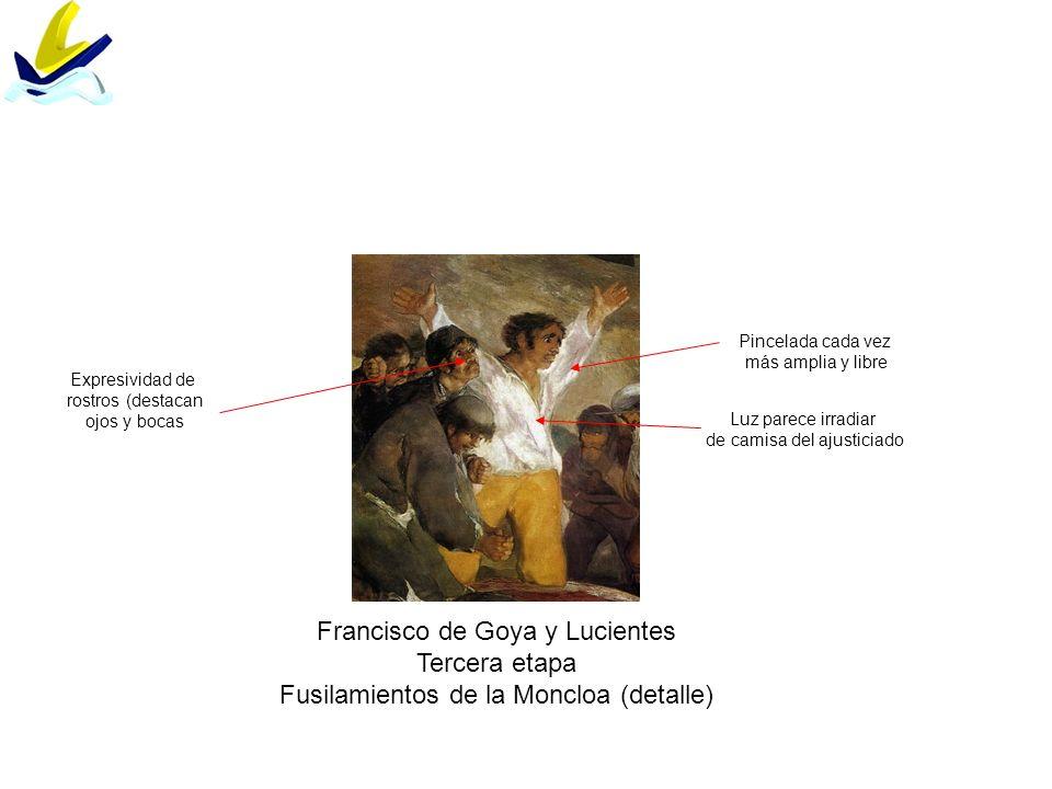 Francisco de Goya y Lucientes Tercera etapa Fusilamientos de la Moncloa (detalle) Expresividad de rostros (destacan ojos y bocas Pincelada cada vez má